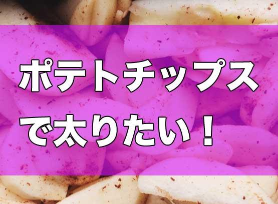 ポテトチップスで太りたい!